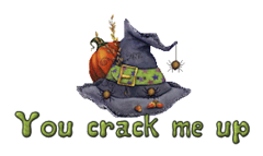 You crack me up - CuteWitchesHat