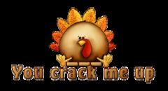 You crack me up - ThanksgivingCuteTurkey
