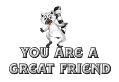 You are a Great Friend - RaccoonStepOnName