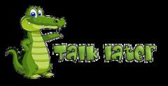 Talk later - CrocodileTeeth