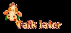 Talk later - CuteGiraffe