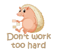 Don't work too hard - CutePorcupine
