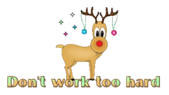 Don't work too hard - ChristmasReindeer