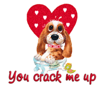 You crack me up - ValentinePup2016