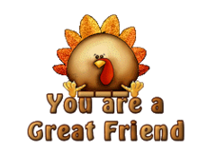 You are a Great Friend - ThanksgivingCuteTurkey