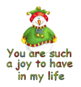 You are such a joy to have in my life - ChristmasJugler