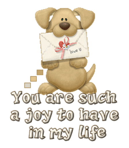 You are such a joy to have in my life - PuppyLoveULetter